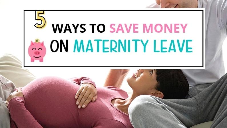 saving money on Maternity Leave