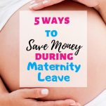 ways to save money during maternity leave