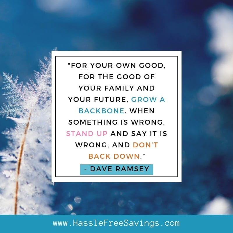 """For your own good, for the good of your family and your future, grow a backbone. When something is wrong, stand up and say it is wrong, and don't back down."""