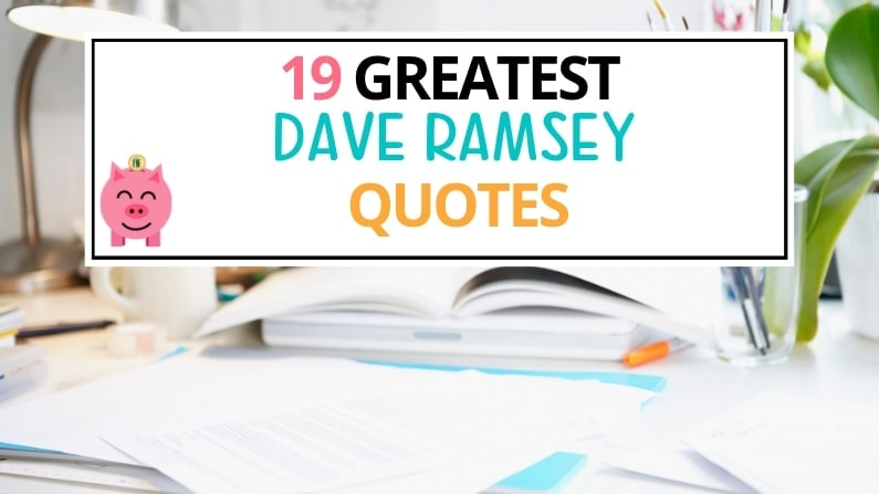 19 Greatest Dave Ramsey Quotes about Being Debt Free