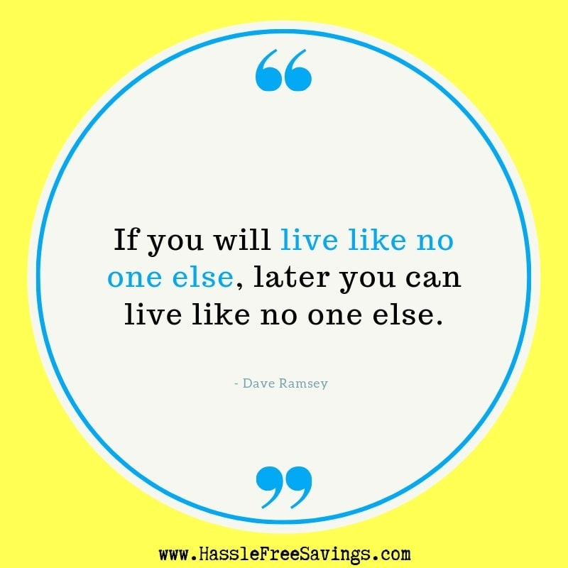 """If you will live like no one else, later you can live like no one else.""  - Dave Ramsey Quotes"