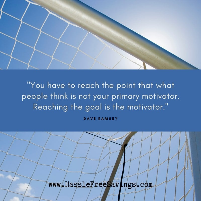 """You have to reach the point that what people think is not your primary motivator. Reaching the goal is the motivator."" - Dave Ramsey Quotes"