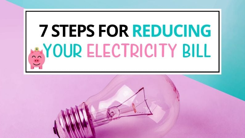 7 Steps for Reducing Your Electricity Bill